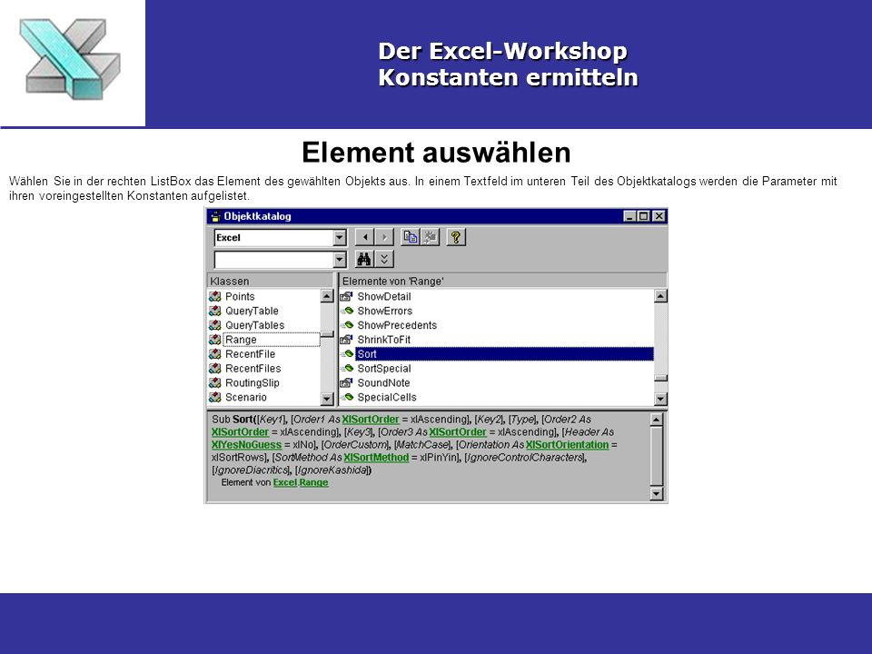 Element auswählen Der Excel-Workshop Konstanten ermitteln Wählen Sie in der rechten ListBox das Element des gewählten Objekts aus. In einem Textfeld i