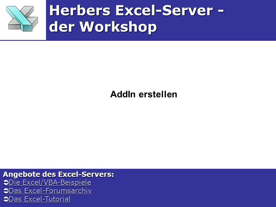 AddIn erstellen Herbers Excel-Server - der Workshop Angebote des Excel-Servers: Die Excel/VBA-Beispiele Die Excel/VBA-BeispieleDie Excel/VBA-BeispieleDie Excel/VBA-Beispiele Das Excel-Forumsarchiv Das Excel-ForumsarchivDas Excel-ForumsarchivDas Excel-Forumsarchiv Das Excel-Tutorial Das Excel-TutorialDas Excel-TutorialDas Excel-Tutorial