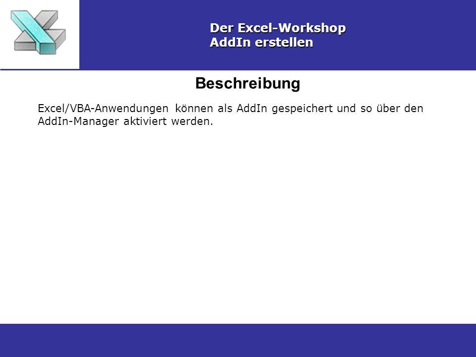 Beschreibung Der Excel-Workshop AddIn erstellen Excel/VBA-Anwendungen können als AddIn gespeichert und so über den AddIn-Manager aktiviert werden.