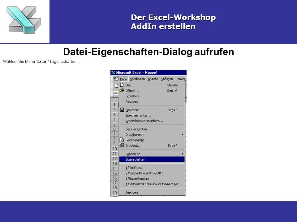 Datei-Eigenschaften-Dialog aufrufen Der Excel-Workshop AddIn erstellen Wählen Sie Menü Datei / Eigenschaften...