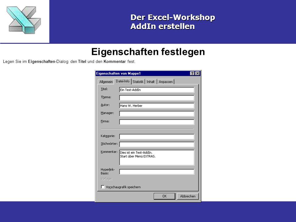 Eigenschaften festlegen Der Excel-Workshop AddIn erstellen Legen Sie im Eigenschaften-Dialog den Titel und den Kommentar fest.