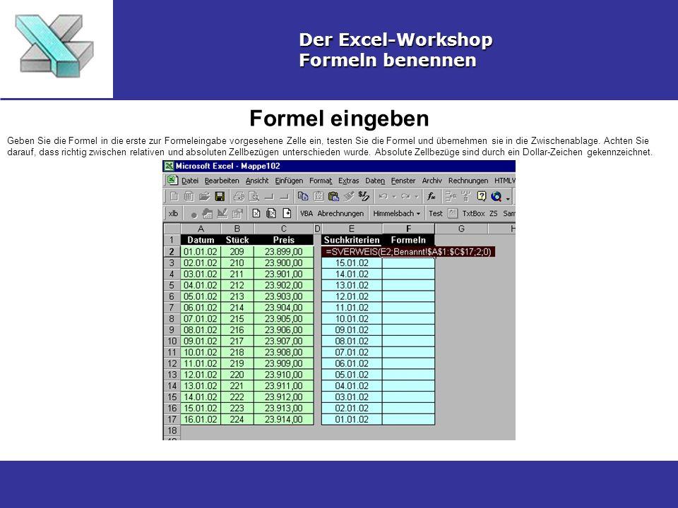 Formel eingeben Der Excel-Workshop Formeln benennen Geben Sie die Formel in die erste zur Formeleingabe vorgesehene Zelle ein, testen Sie die Formel und übernehmen sie in die Zwischenablage.