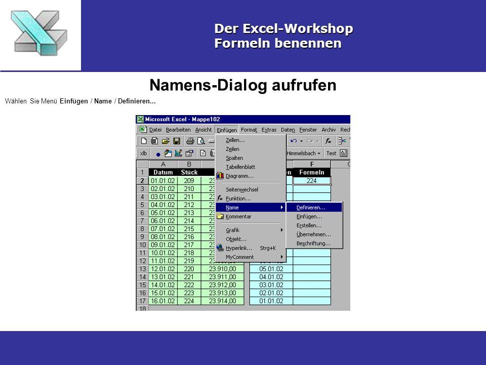 Namens-Dialog aufrufen Der Excel-Workshop Formeln benennen Wählen Sie Menü Einfügen / Name / Definieren...