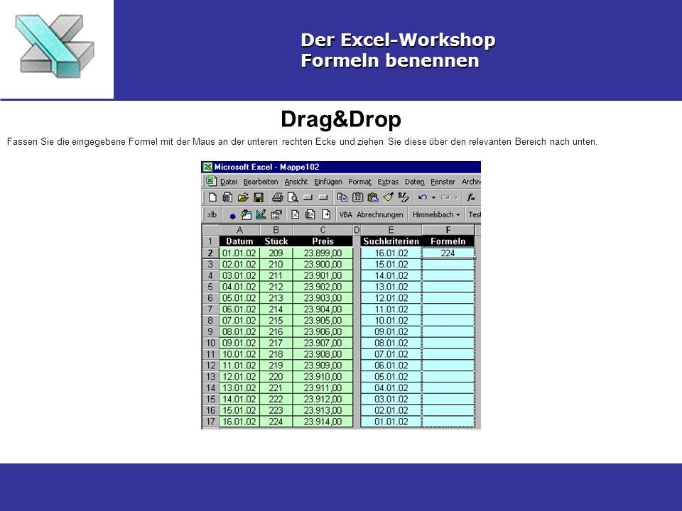 Drag&Drop Der Excel-Workshop Formeln benennen Fassen Sie die eingegebene Formel mit der Maus an der unteren rechten Ecke und ziehen Sie diese über den relevanten Bereich nach unten.