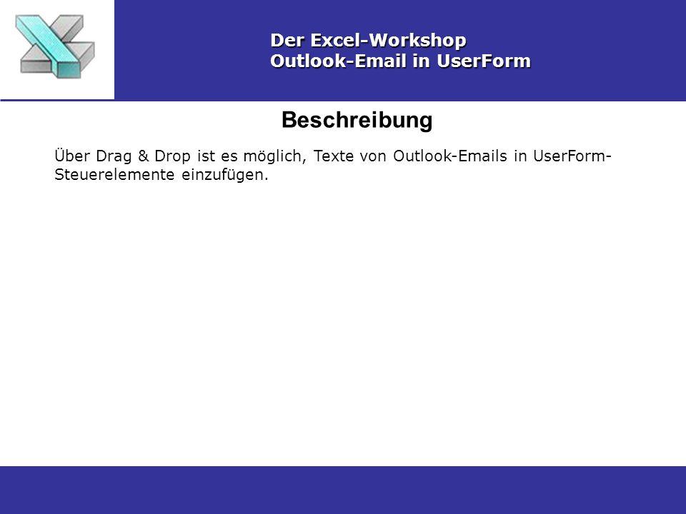 Beschreibung Der Excel-Workshop Outlook-Email in UserForm Über Drag & Drop ist es möglich, Texte von Outlook-Emails in UserForm- Steuerelemente einzuf