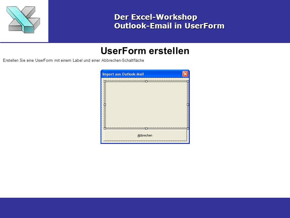 UserForm erstellen Der Excel-Workshop Outlook-Email in UserForm Erstellen Sie eine UserForm mit einem Label und einer Abbrechen-Schaltfläche