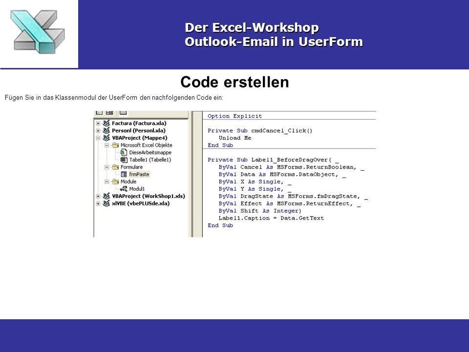 Code erstellen Der Excel-Workshop Outlook-Email in UserForm Fügen Sie in das Klassenmodul der UserForm den nachfolgenden Code ein: