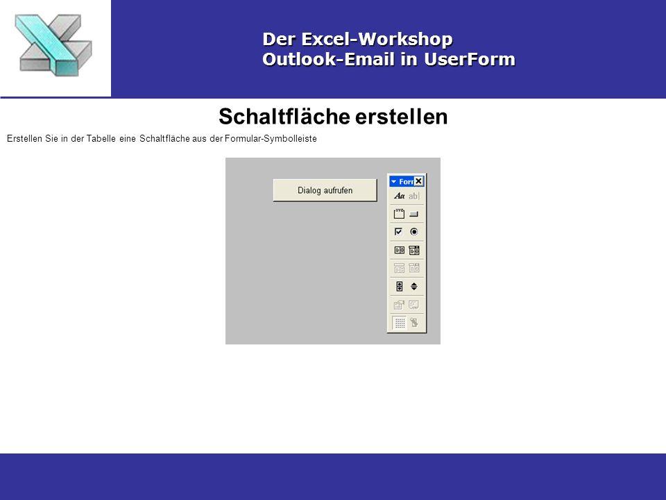 Schaltfläche erstellen Der Excel-Workshop Outlook-Email in UserForm Erstellen Sie in der Tabelle eine Schaltfläche aus der Formular-Symbolleiste