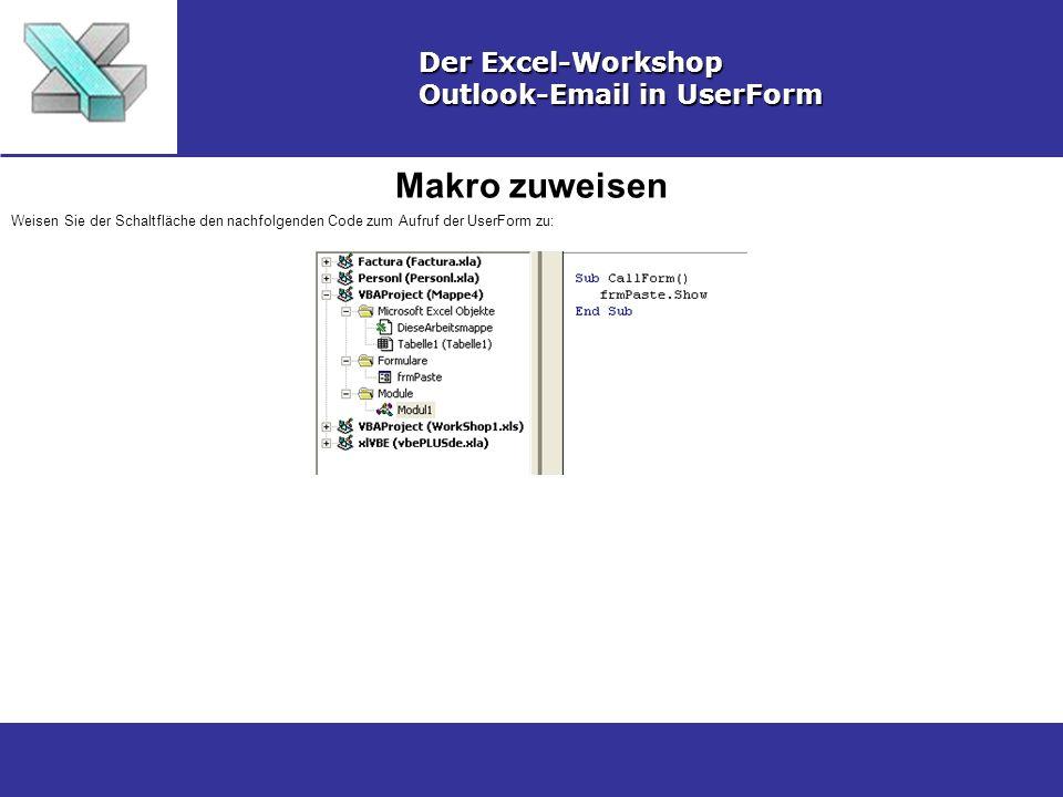 Makro zuweisen Der Excel-Workshop Outlook-Email in UserForm Weisen Sie der Schaltfläche den nachfolgenden Code zum Aufruf der UserForm zu: