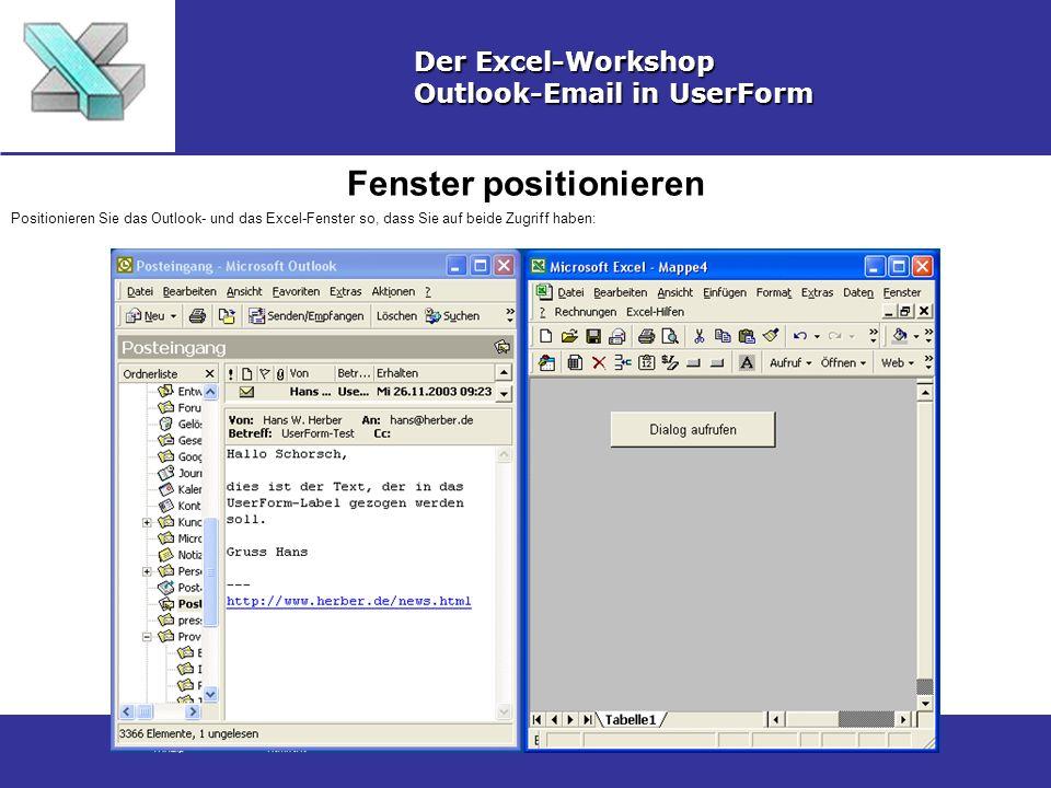 Fenster positionieren Der Excel-Workshop Outlook-Email in UserForm Positionieren Sie das Outlook- und das Excel-Fenster so, dass Sie auf beide Zugriff