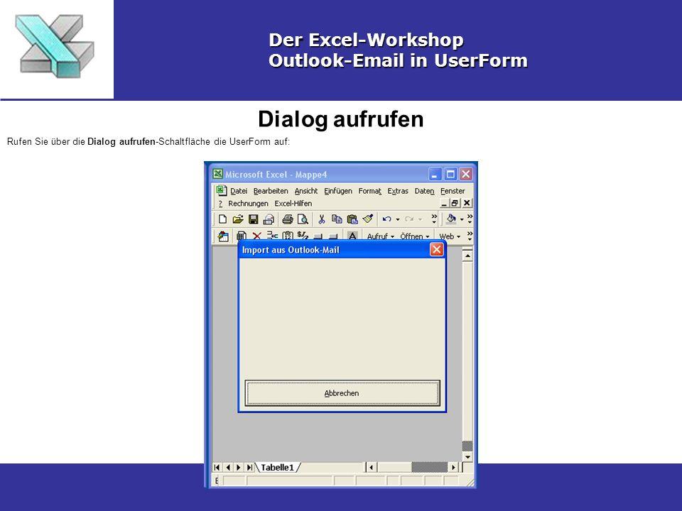 Dialog aufrufen Der Excel-Workshop Outlook-Email in UserForm Rufen Sie über die Dialog aufrufen-Schaltfläche die UserForm auf: