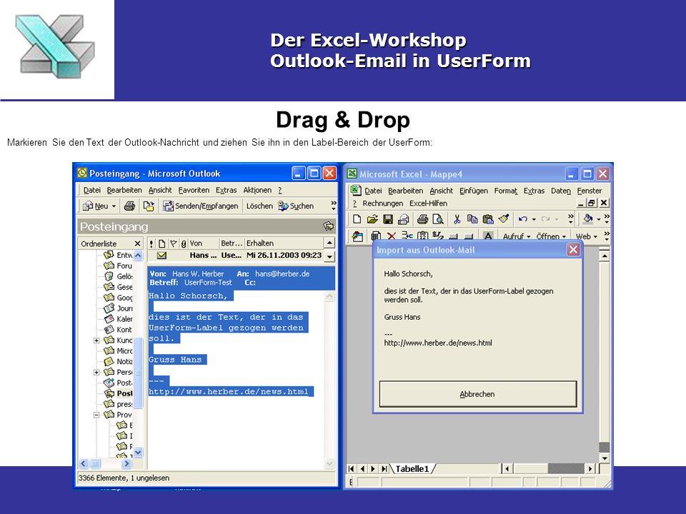 Drag & Drop Der Excel-Workshop Outlook-Email in UserForm Markieren Sie den Text der Outlook-Nachricht und ziehen Sie ihn in den Label-Bereich der User