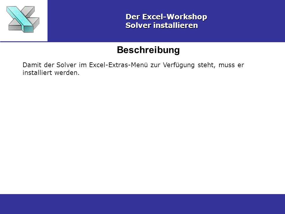 Beschreibung Der Excel-Workshop Solver installieren Damit der Solver im Excel-Extras-Menü zur Verfügung steht, muss er installiert werden.