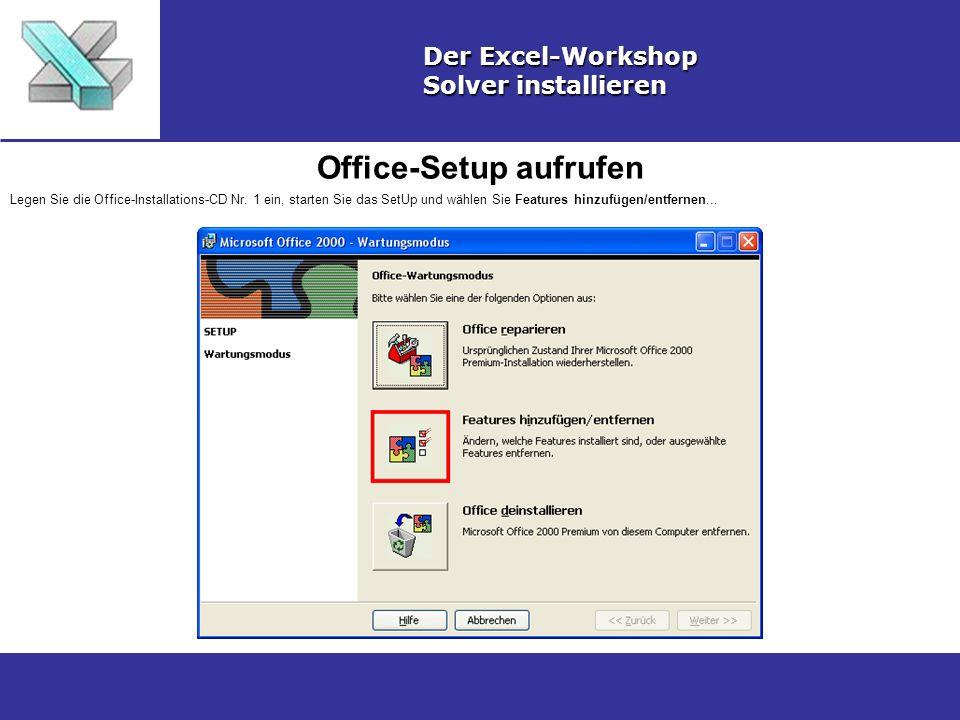 Office-Setup aufrufen Der Excel-Workshop Solver installieren Legen Sie die Office-Installations-CD Nr. 1 ein, starten Sie das SetUp und wählen Sie Fea