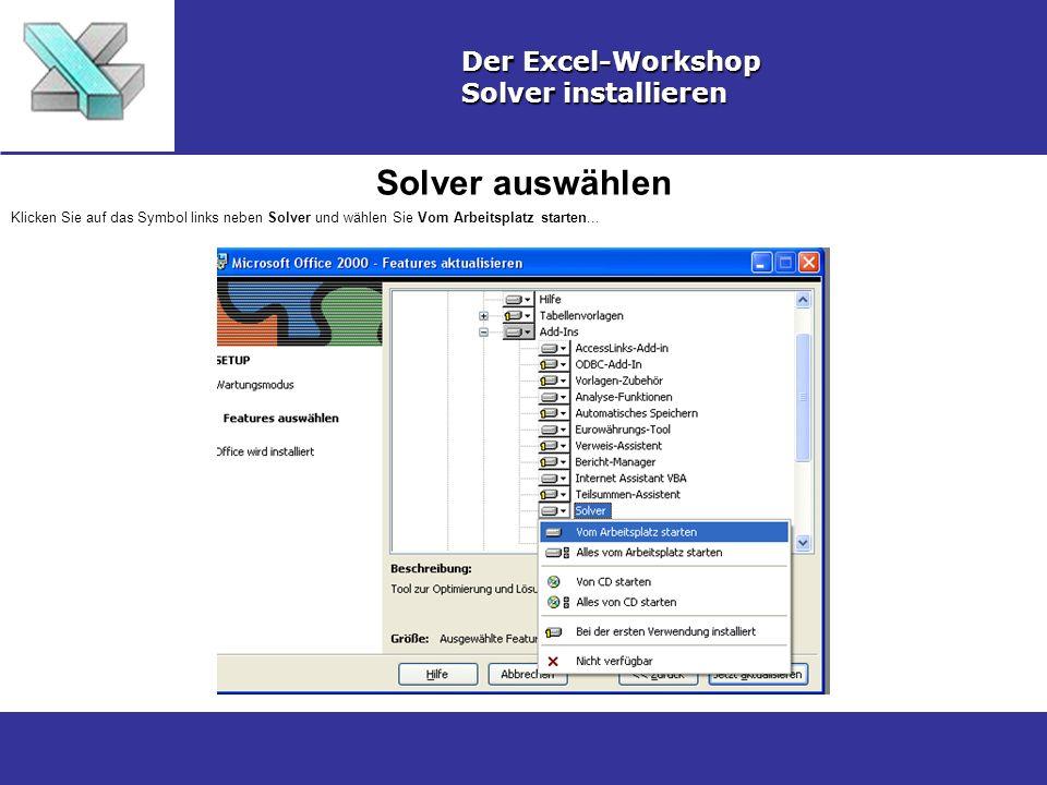 Solver auswählen Der Excel-Workshop Solver installieren Klicken Sie auf das Symbol links neben Solver und wählen Sie Vom Arbeitsplatz starten...
