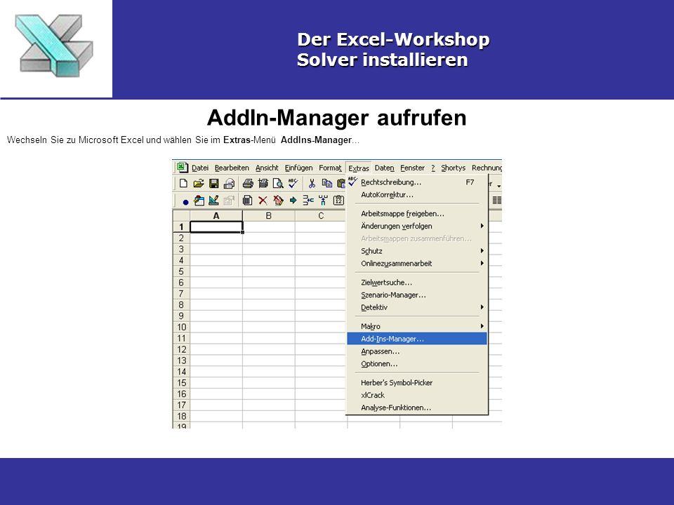 AddIn-Manager aufrufen Der Excel-Workshop Solver installieren Wechseln Sie zu Microsoft Excel und wählen Sie im Extras-Menü AddIns-Manager...