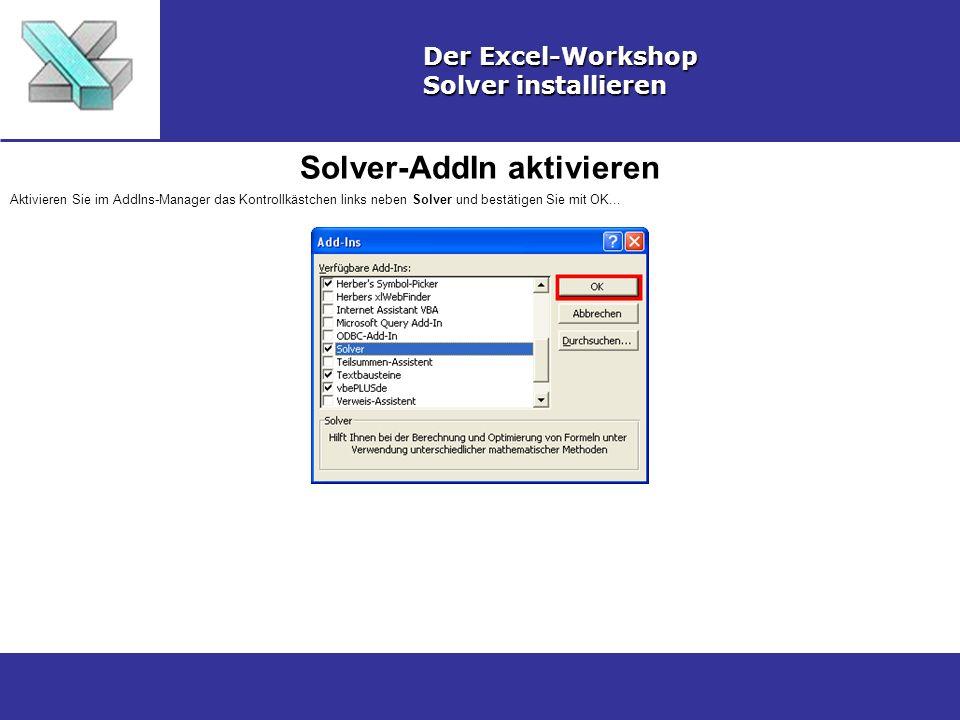 Solver-AddIn aktivieren Der Excel-Workshop Solver installieren Aktivieren Sie im AddIns-Manager das Kontrollkästchen links neben Solver und bestätigen