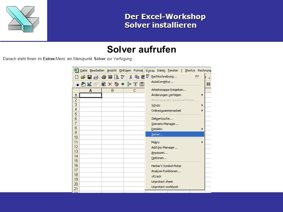Solver aufrufen Der Excel-Workshop Solver installieren Danach steht Ihnen im Extras-Menü ein Menüpunkt Solver zur Verfügung: