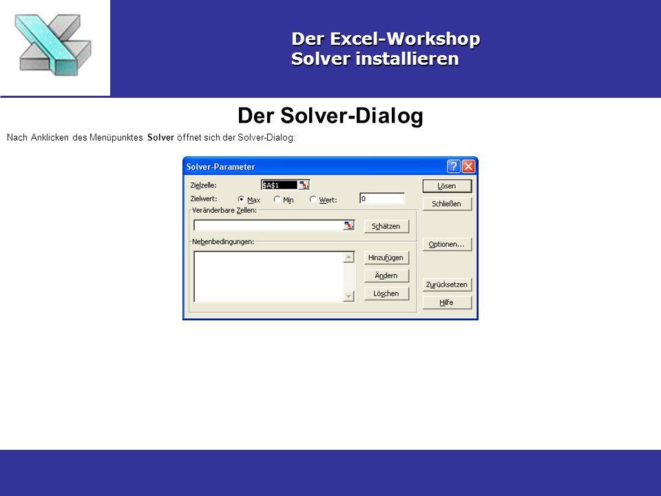 Der Solver-Dialog Der Excel-Workshop Solver installieren Nach Anklicken des Menüpunktes Solver öffnet sich der Solver-Dialog: