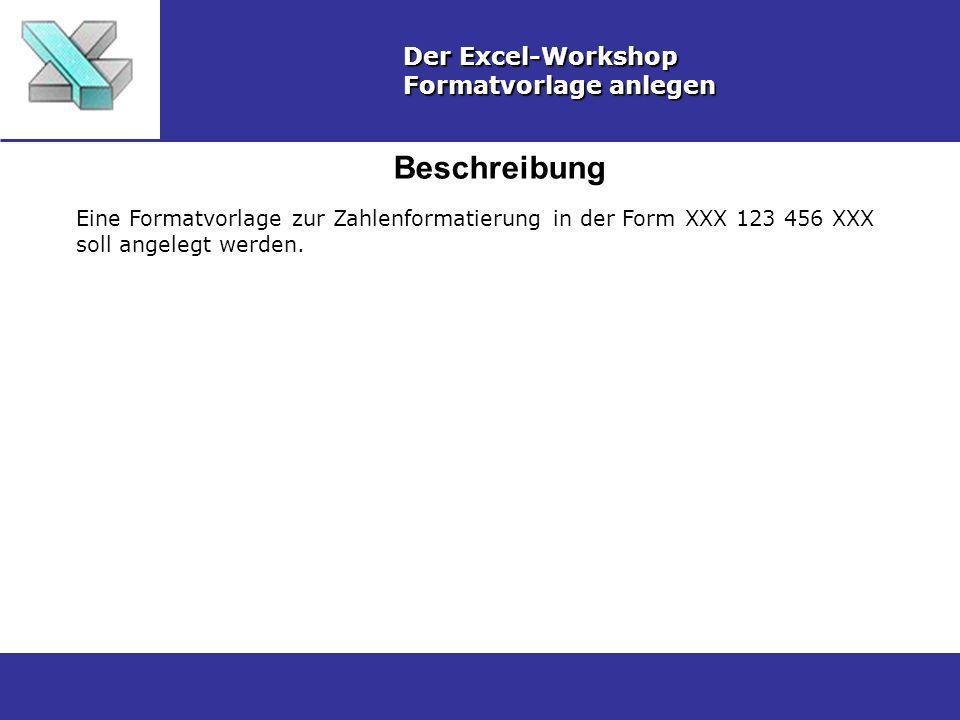 Beschreibung Der Excel-Workshop Formatvorlage anlegen Eine Formatvorlage zur Zahlenformatierung in der Form XXX 123 456 XXX soll angelegt werden.