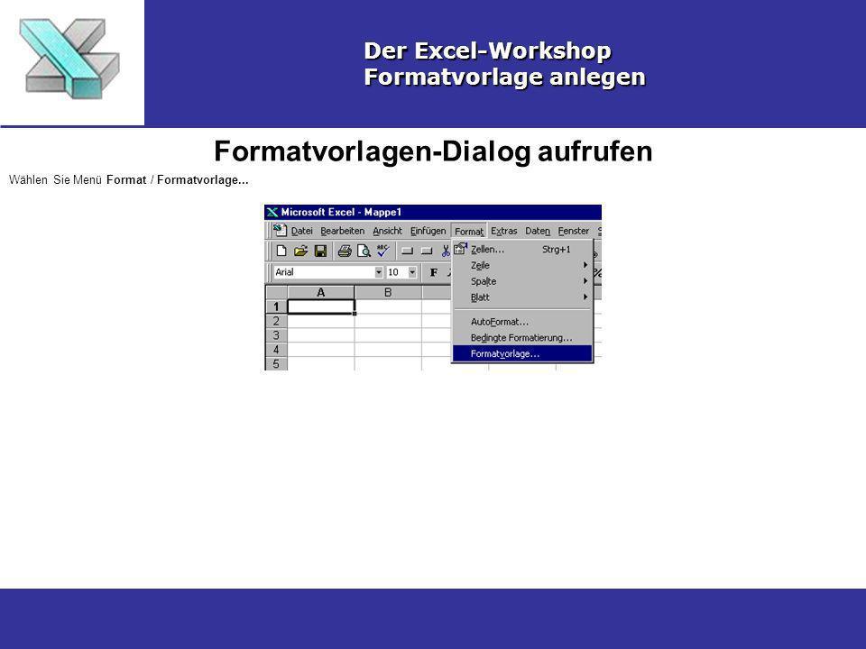 Formatvorlagen-Dialog aufrufen Der Excel-Workshop Formatvorlage anlegen Wählen Sie Menü Format / Formatvorlage...