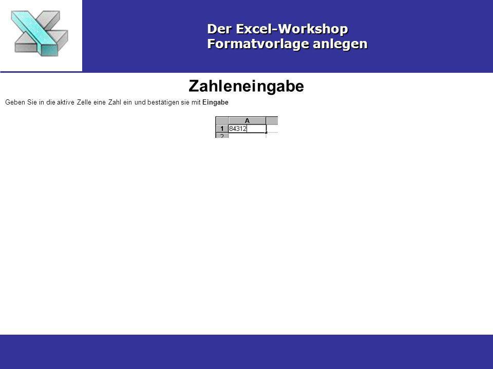Zahleneingabe Der Excel-Workshop Formatvorlage anlegen Geben Sie in die aktive Zelle eine Zahl ein und bestätigen sie mit Eingabe