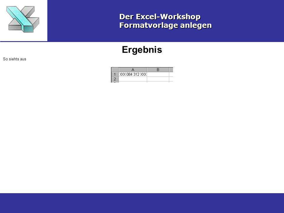 Ergebnis Der Excel-Workshop Formatvorlage anlegen So siehts aus