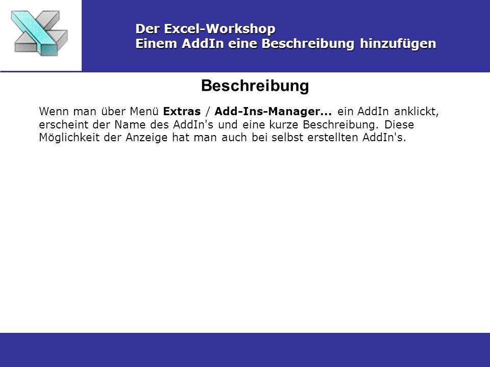 Beschreibung Der Excel-Workshop Einem AddIn eine Beschreibung hinzufügen Wenn man über Menü Extras / Add-Ins-Manager... ein AddIn anklickt, erscheint