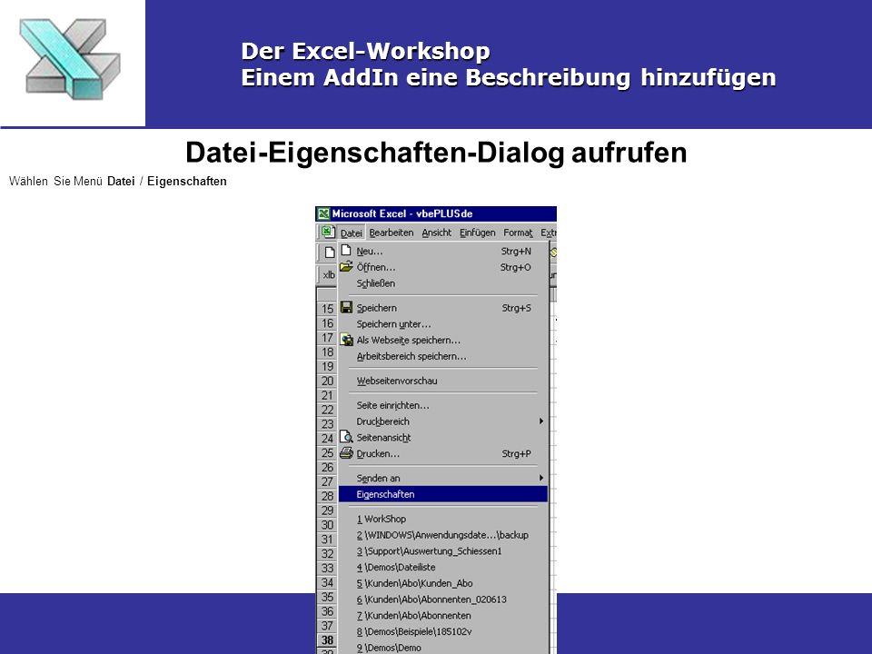 Datei-Eigenschaften-Dialog aufrufen Der Excel-Workshop Einem AddIn eine Beschreibung hinzufügen Wählen Sie Menü Datei / Eigenschaften