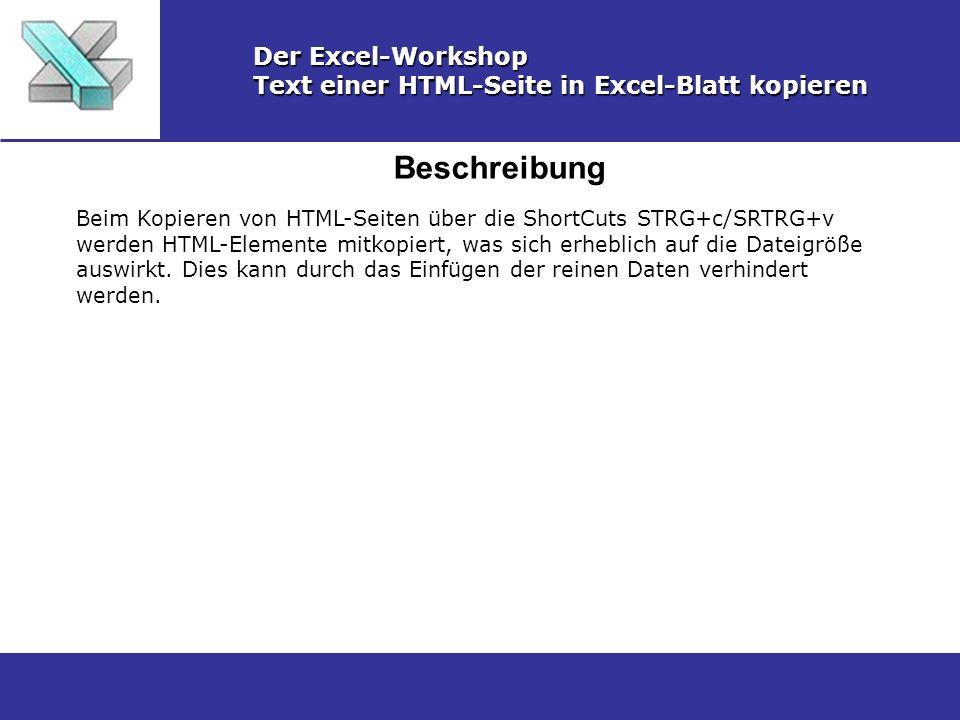Beschreibung Der Excel-Workshop Text einer HTML-Seite in Excel-Blatt kopieren Beim Kopieren von HTML-Seiten über die ShortCuts STRG+c/SRTRG+v werden H