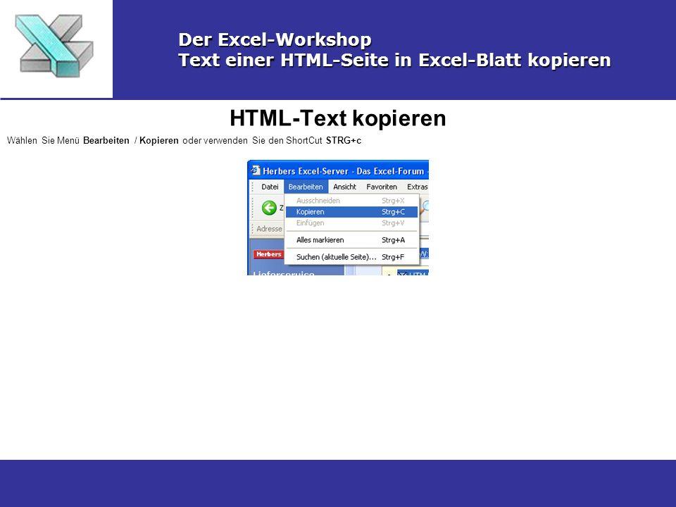 HTML-Text kopieren Der Excel-Workshop Text einer HTML-Seite in Excel-Blatt kopieren Wählen Sie Menü Bearbeiten / Kopieren oder verwenden Sie den Short