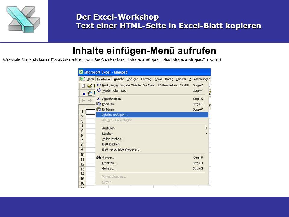 Inhalte einfügen-Menü aufrufen Der Excel-Workshop Text einer HTML-Seite in Excel-Blatt kopieren Wechseln Sie in ein leeres Excel-Arbeitsblatt und rufe