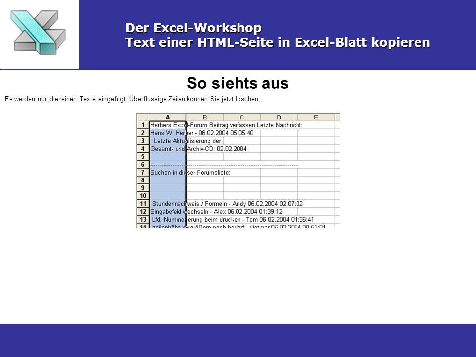 So siehts aus Der Excel-Workshop Text einer HTML-Seite in Excel-Blatt kopieren Es werden nur die reinen Texte eingefügt. Überflüssige Zeilen können Si