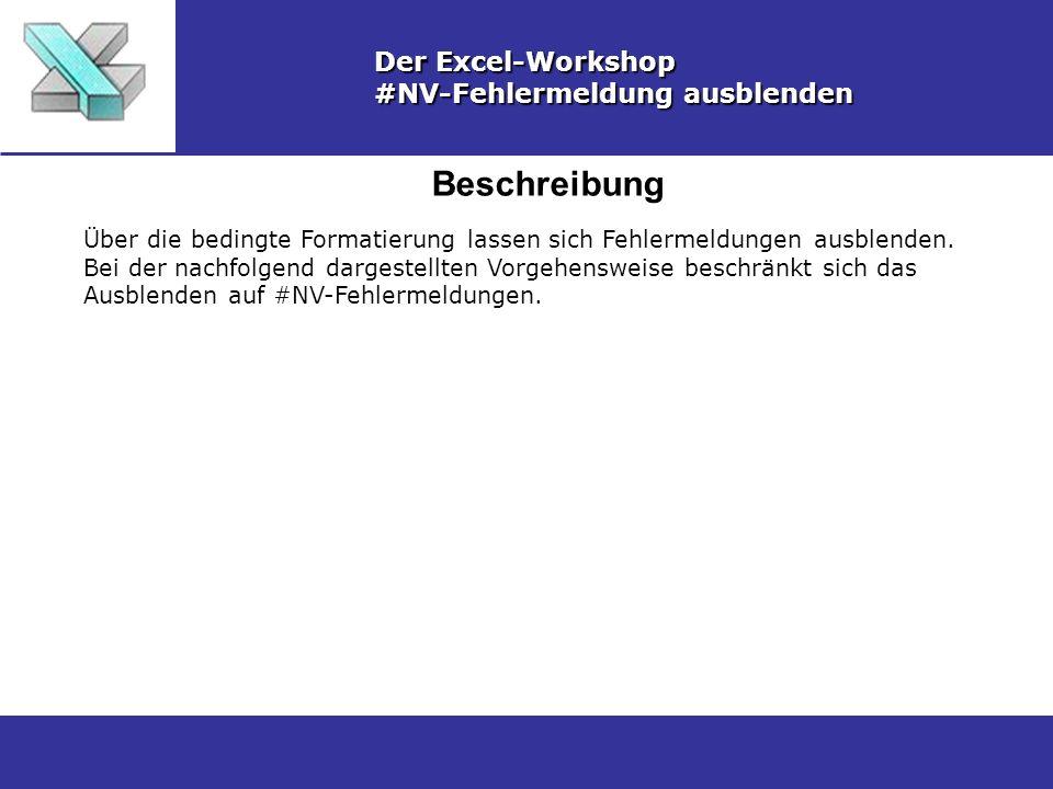 Beschreibung Der Excel-Workshop #NV-Fehlermeldung ausblenden Über die bedingte Formatierung lassen sich Fehlermeldungen ausblenden. Bei der nachfolgen