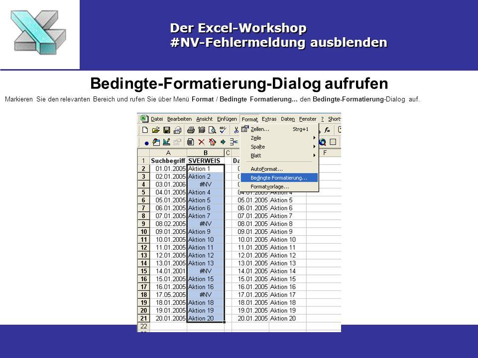 Bedingte-Formatierung-Dialog aufrufen Der Excel-Workshop #NV-Fehlermeldung ausblenden Markieren Sie den relevanten Bereich und rufen Sie über Menü Format / Bedingte Formatierung...
