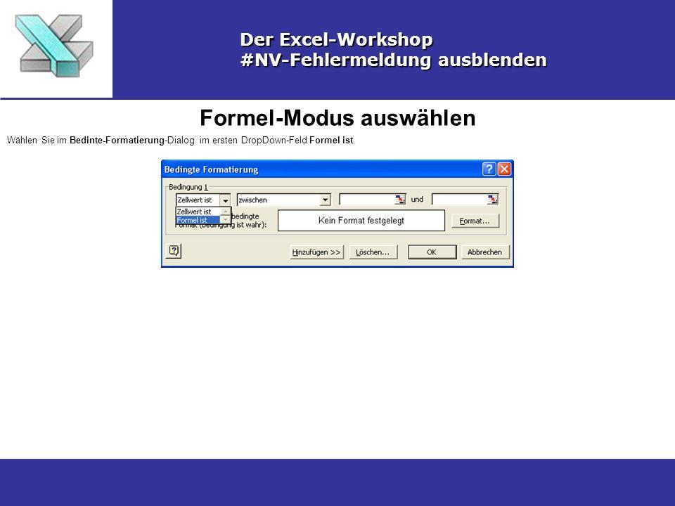 Formel-Modus auswählen Der Excel-Workshop #NV-Fehlermeldung ausblenden Wählen Sie im Bedinte-Formatierung-Dialog im ersten DropDown-Feld Formel ist.