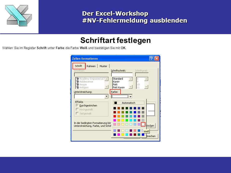 Schriftart festlegen Der Excel-Workshop #NV-Fehlermeldung ausblenden Wählen Sie im Register Schrift unter Farbe die Farbe Weiß und bestätigen Sie mit OK.