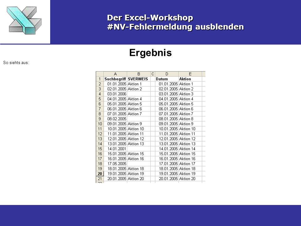 Ergebnis Der Excel-Workshop #NV-Fehlermeldung ausblenden So siehts aus: