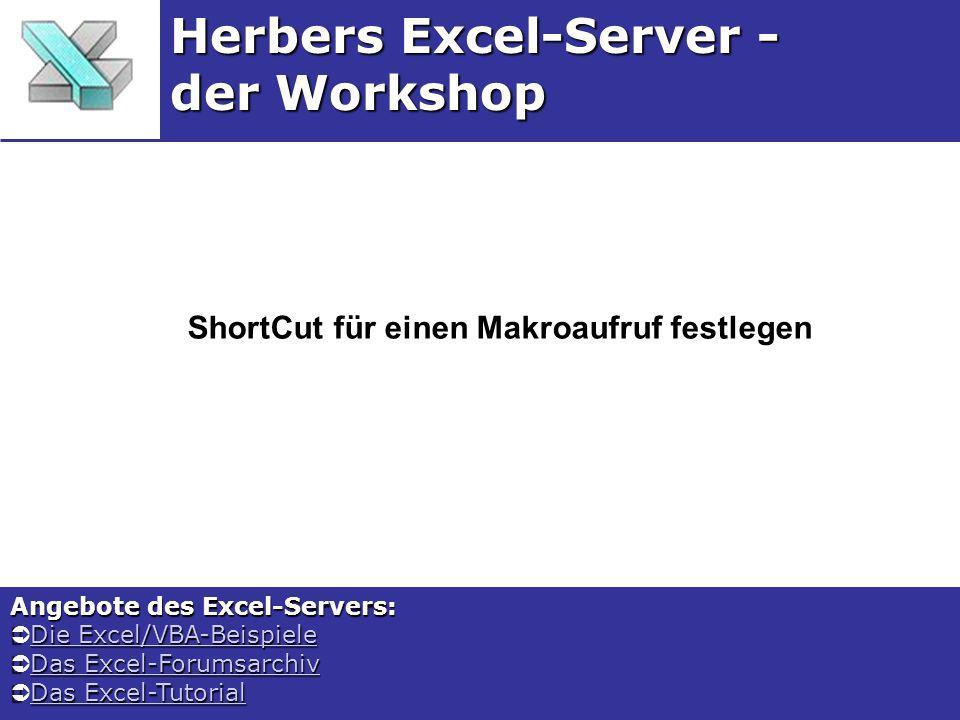 ShortCut für einen Makroaufruf festlegen Herbers Excel-Server - der Workshop Angebote des Excel-Servers: Die Excel/VBA-Beispiele Die Excel/VBA-Beispie