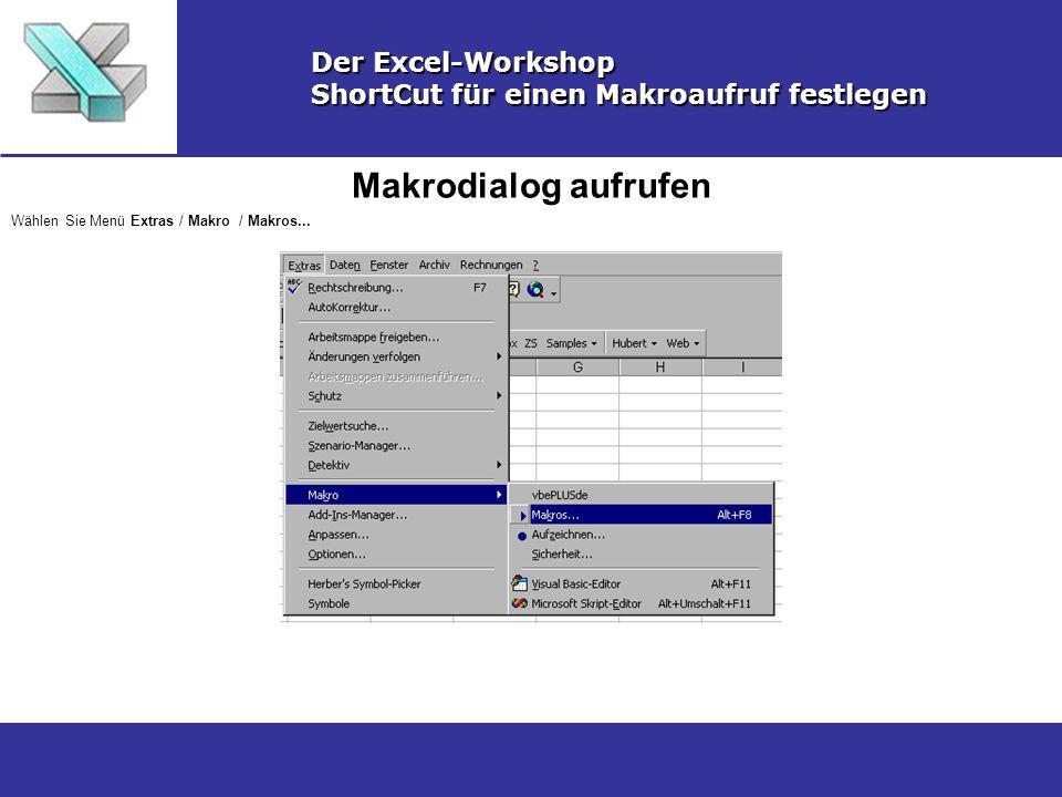 Makrodialog aufrufen Der Excel-Workshop ShortCut für einen Makroaufruf festlegen Wählen Sie Menü Extras / Makro / Makros...