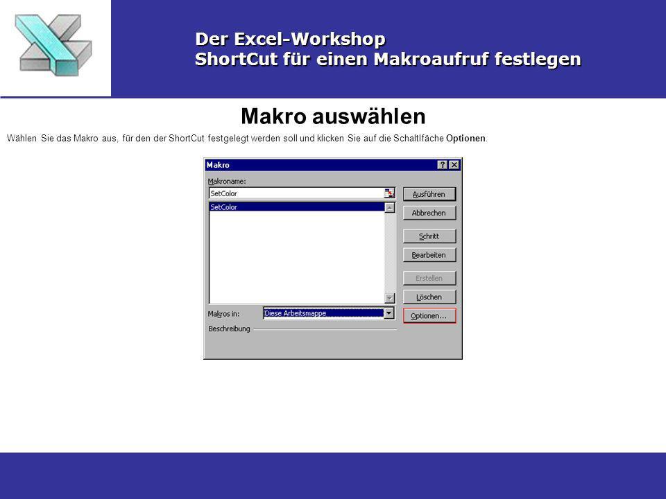 Makro auswählen Der Excel-Workshop ShortCut für einen Makroaufruf festlegen Wählen Sie das Makro aus, für den der ShortCut festgelegt werden soll und