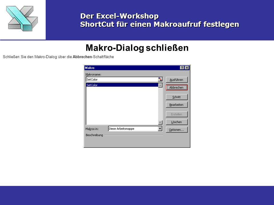 Makro-Dialog schließen Der Excel-Workshop ShortCut für einen Makroaufruf festlegen Schließen Sie den Makro-Dialog über die Abbrechen-Schaltfläche