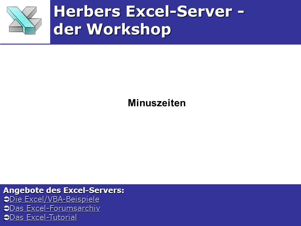 Minuszeiten Herbers Excel-Server - der Workshop Angebote des Excel-Servers: Die Excel/VBA-Beispiele Die Excel/VBA-BeispieleDie Excel/VBA-BeispieleDie Excel/VBA-Beispiele Das Excel-Forumsarchiv Das Excel-ForumsarchivDas Excel-ForumsarchivDas Excel-Forumsarchiv Das Excel-Tutorial Das Excel-TutorialDas Excel-TutorialDas Excel-Tutorial