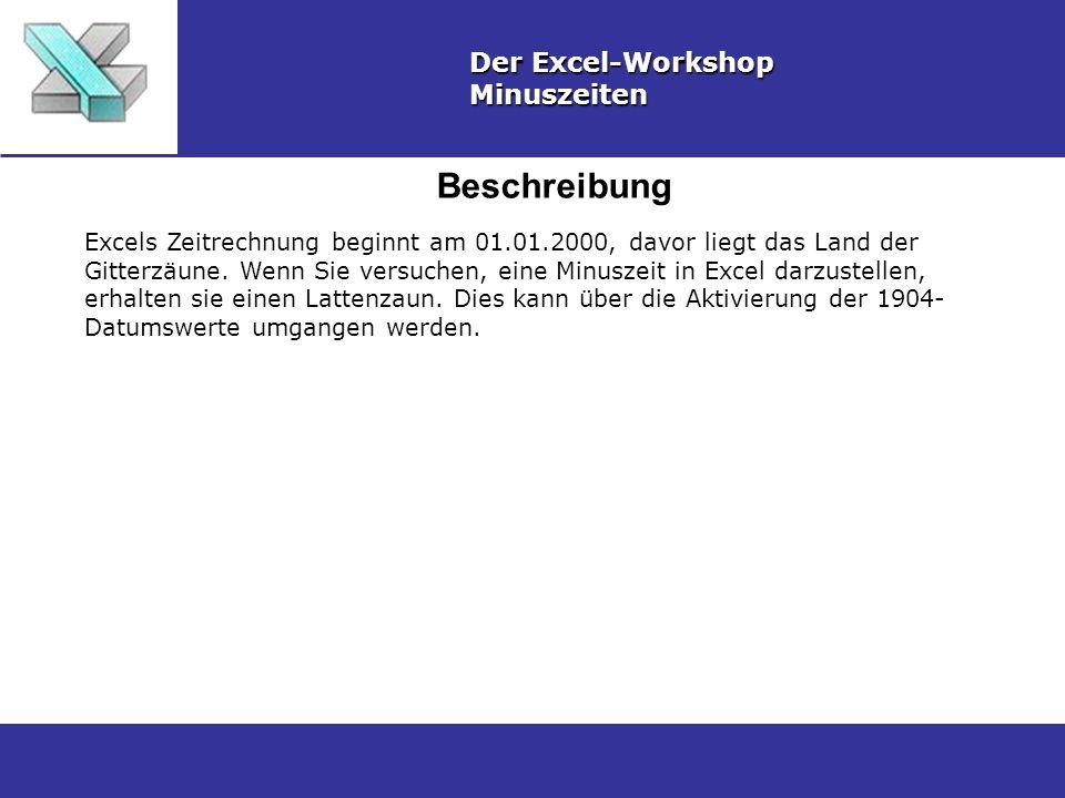 Beschreibung Der Excel-Workshop Minuszeiten Excels Zeitrechnung beginnt am 01.01.2000, davor liegt das Land der Gitterzäune.