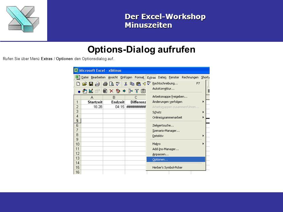 Options-Dialog aufrufen Der Excel-Workshop Minuszeiten Rufen Sie über Menü Extras / Optionen den Optionsdialog auf.