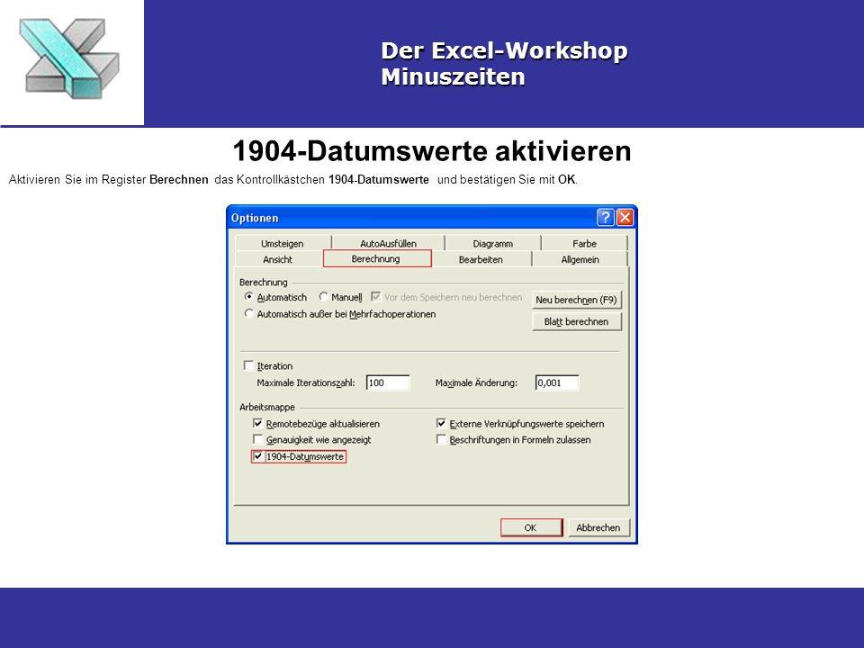 1904-Datumswerte aktivieren Der Excel-Workshop Minuszeiten Aktivieren Sie im Register Berechnen das Kontrollkästchen 1904-Datumswerte und bestätigen Sie mit OK.