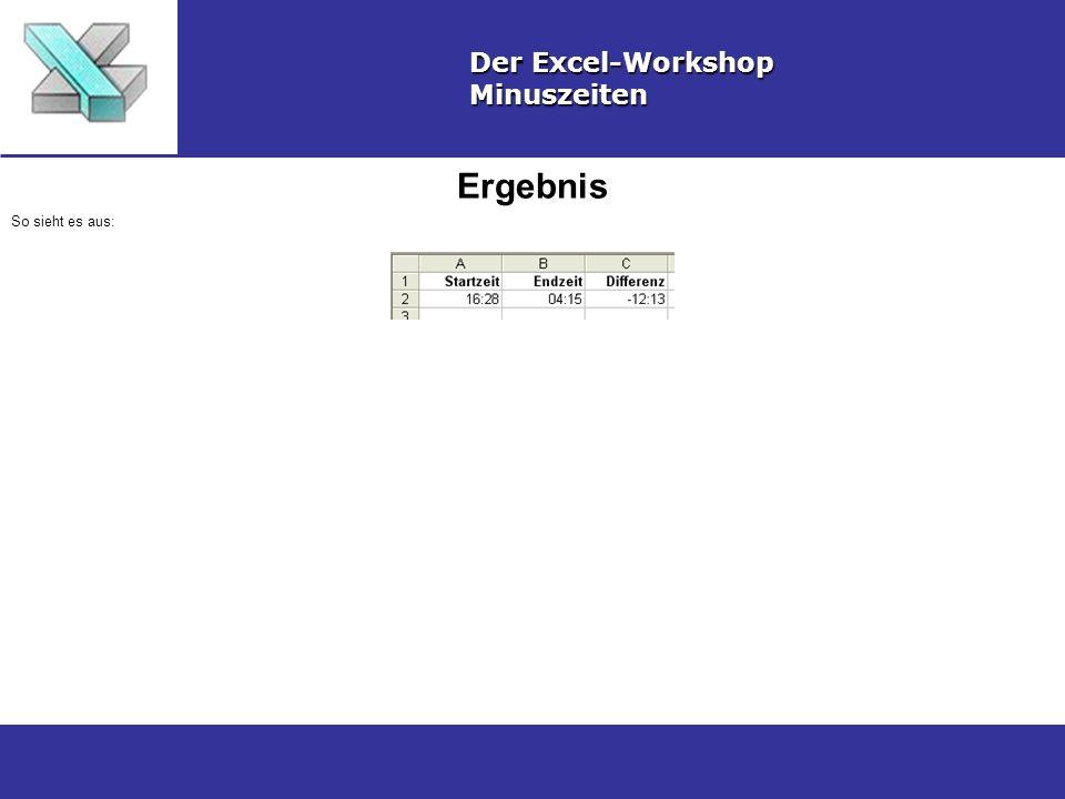 Ergebnis Der Excel-Workshop Minuszeiten So sieht es aus: