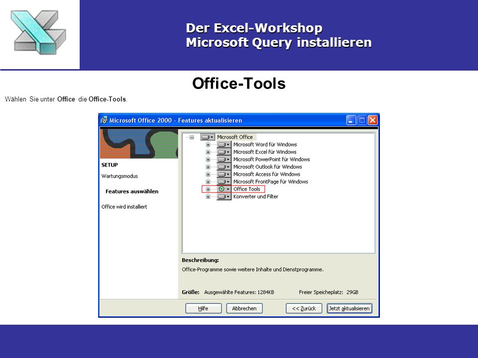Office-Tools Der Excel-Workshop Microsoft Query installieren Wählen Sie unter Office die Office-Tools.