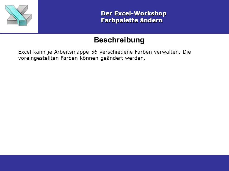 Beschreibung Der Excel-Workshop Farbpalette ändern Excel kann je Arbeitsmappe 56 verschiedene Farben verwalten. Die voreingestellten Farben können geä