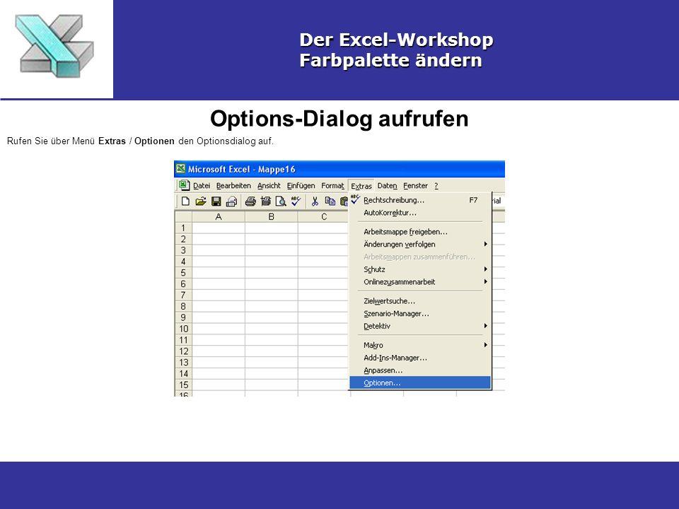 Options-Dialog aufrufen Der Excel-Workshop Farbpalette ändern Rufen Sie über Menü Extras / Optionen den Optionsdialog auf.